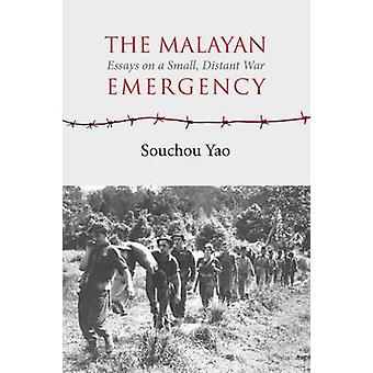The Malayan Emergency - Essays on a Small - Distant War by Souchou Yao