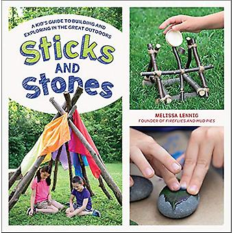 Sticks and Stones - A Kid's Guide to Building and Exploring in the Gre