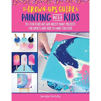 GrownUps Guide to Painting with Kids by Jennifer McCully