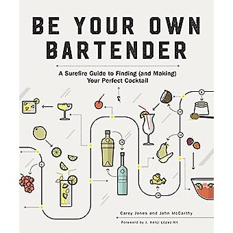Be Your Own Bartender - A Surefire Guide to Finding (and Making) Your