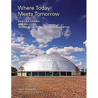 Where Today Meets Tomorrow - Eero Saarinen and the General Motors Tech