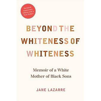 Beyond the Whiteness of Whiteness - Memoir of a White Mother of Black
