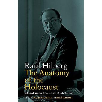 The Anatomy of the Holocaust - Selected Works from a Life of Scholarsh