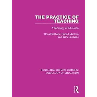 The Practice of Teaching by Easthope & ChrisMaclean & RupertEasthope & Gary