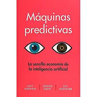 Maquinas Predictivas: La Sencilla Economia de la Inteligencia Artificial