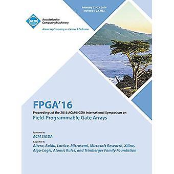 24th ACM/SIGADA International Symposium on Field Programmable Gate Ar