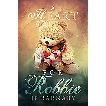 A Heart for Robbie by J.P. Barnaby - 9781632160669 Book