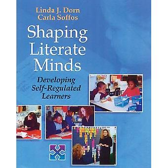 Shaping Literate Minds by Linda J. DornCarla Soffos