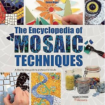 The Encyclopedia of Mosaic Techniques by Biggs & EmmaHunkin & Tessa