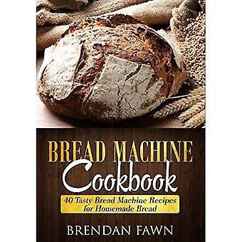 Bread Machine Cookbook: 40 Tasty Bread Machine Recipes� for Homemade Bread (Bread Machine Wonders)