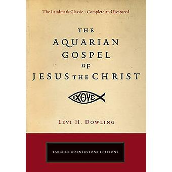 Aquarian Gospel of Jesus the Christ by Levi H Dowling