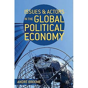 Issues and Actors in the Global Political Economy by Broome & Andr
