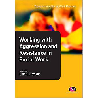 العمل مع العدوان والمقاومة في العمل الاجتماعي بريان تايلور