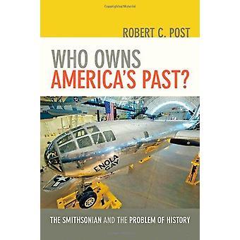 À qui appartient l'Amérique est passé? -Le Smithsonian et le problème de l'histoire