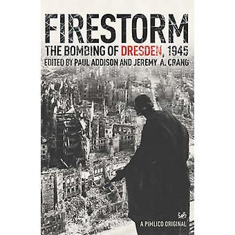 Firestorm - The Bombing of Dresden 1945 by Jeremy A. Crang - Paul Addi