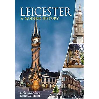 Leicester - A Modern History by Richard Rodger - Rebecca Madgin - 9781