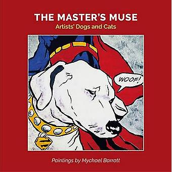 The Master's Muse - Artists' Cats and Dogs by Mychael Barratt - 978191