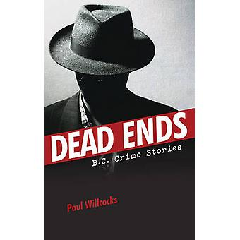 Dead Ends - B.C. Crime Stories by Paul Willcocks - 9780889773486 Book