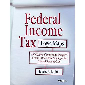 Federal Income Tax Logic Maps by Jeffrey Maine - 9780314268990 Book