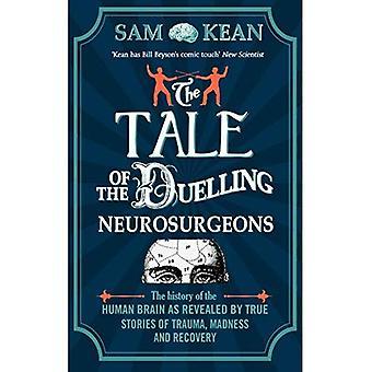 Het verhaal van de duellerend neurochirurgen: de geschiedenis van het menselijk brein als geopenbaard door waargebeurde verhalen van Trauma,...