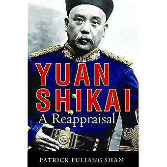 Yuan Shikai: A Reappraisal (études chinoises contemporaines)