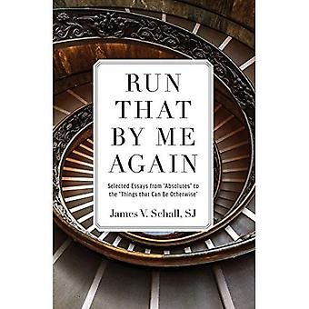 Run That by Me Again: Selected Essays from \