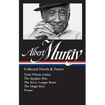 Albert Murray: Collected Novels & Poems: Train Whistle Guitar / The Spyglass Tree / The Seven League Boots / The Magic Keys/ Poems (Library of America (Hardcover))
