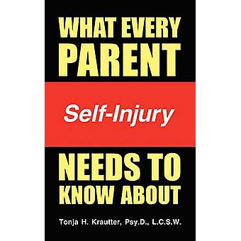 What Every Parent Needs to Know about SelfInjury by Krautter & Tonja H.