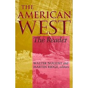 The American West The Reader by Nugent & Walter