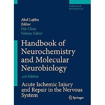Handbook of Neurochemistry and Molecular Neurobiology  Acute Ischemic Injury and Repair in the Nervous System by Editor in chief Abel Lajtha & Edited by Pak H Chan