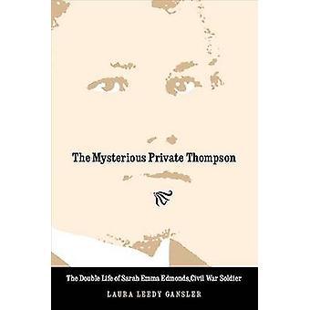 Den mystiska privata Thompson dubbel livet av Sarah Emma Edmonds inbördeskriget soldat av Gansler & Laura Leedy
