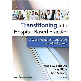 Transitioning dans hospitaliers pratique un Guide pour les infirmières praticiennes et les administrateurs de Bahouth & Mona N.