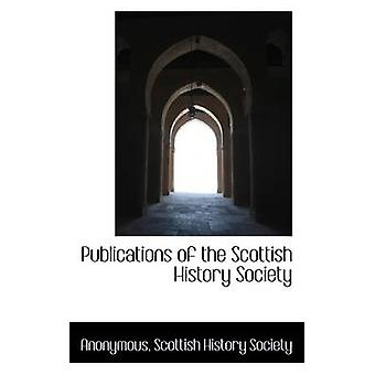 Publications of the Scottish History Society by Anonymous