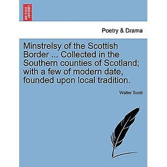 Minstrelsy af den skotske grænse... Indsamlet i de sydlige amter i Skotland med et par af moderne dato baseret på lokale traditioner. af Scott & Walter