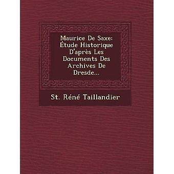 Maurice De Saxe tude Historique Daprs Les dokument Des Archives De Dresde... av Taillandier & St. Rn