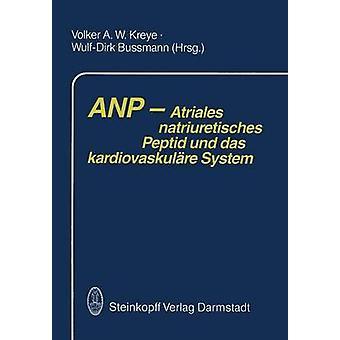 Anp Atriales Natriuretisches Peptid Und Das Kardiovaskulare System by Kreye & A. W.