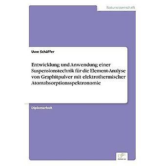 Entwicklung und Anwendung einer Suspensionstechnik fr die ElementAnalyse von Graphitpulver mit elektrothermischer Atomabsorptionsspektronomie av Schffer & Uwe