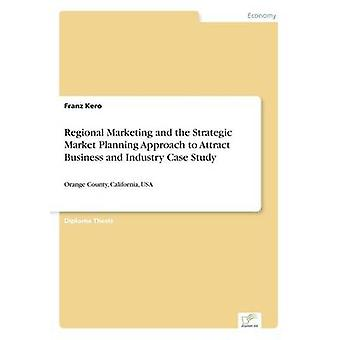 Regional Marketing and the Strategic Market Planning Approach to Attract Business and Industry Case StudyOrange County California USA by Kero & Franz