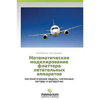 Matematicheskoe Modelirovanie Flattera Letatelnykh Apparatov von Verlan A. F.