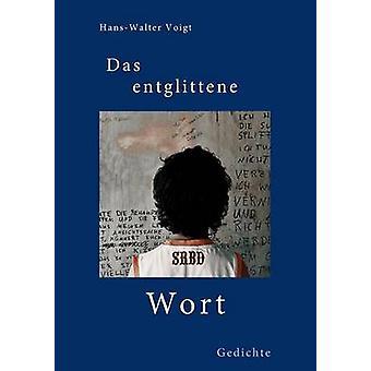 Das entglittene Wort by Voigt & HansWalter