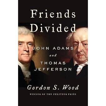 Friends Divided - John Adams and Thomas Jefferson by Gordon S. Wood -