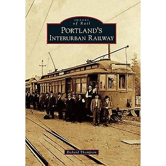Portland's Interurban Railway by Richard Thompson - 9780738596174 Book