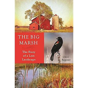 The Big Marsh - The Story of a Lost Landscape by Cheri Register - 9780