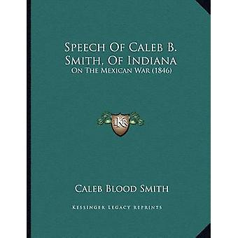 Speech of Caleb B. Smith - of Indiana - On the Mexican War (1846) by C
