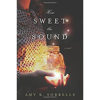 How Sweet the Sound by Amy K Sorrells - 9781496426130 Book