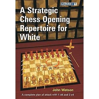 A Strategic Chess Opening Repertoire for White by John Watson - 97819