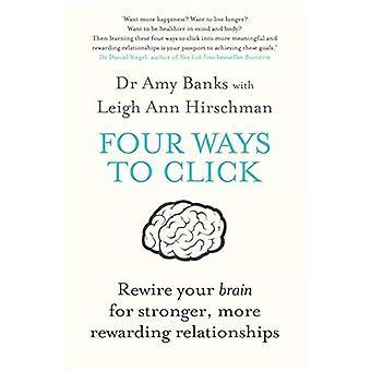 Quatre façons de clic: recâbler votre cerveau pour des relations plus fortes et plus gratifiantes
