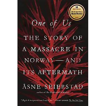 One of Us - The Story of a Massacre in Norway -- And Its Aftermath by