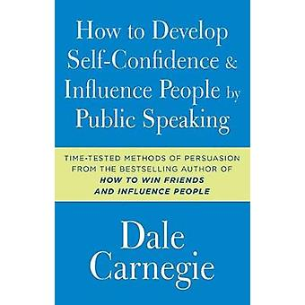 How to Develop Self-Confidence and Influence People by Public Speakin