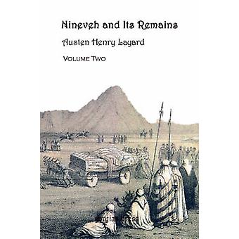 Nineveh and Its Remains Volume 2 by Layard & Austen Henry
